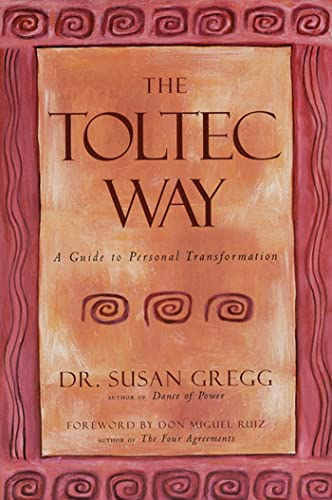 The Toltec Way A Guide to Personal Transformation: Gregg, Dr. Susan