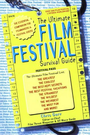 The Ultimate Film Festival Survival Guide: The Essential Companion for Filmmakers and Festival-Goers (1580650090) by Gore, Chris