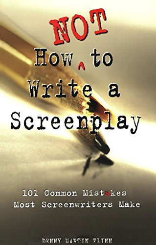 How Not to Write a Screenplay: 101 Common Mistakes Most Screenwriters Make (Paperback): Denny M. ...