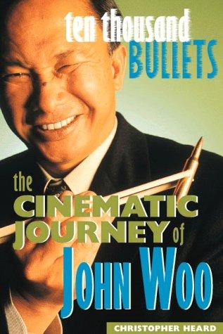 9781580650212: Ten Thousand Bullets: The Cinematic Journey of John Woo
