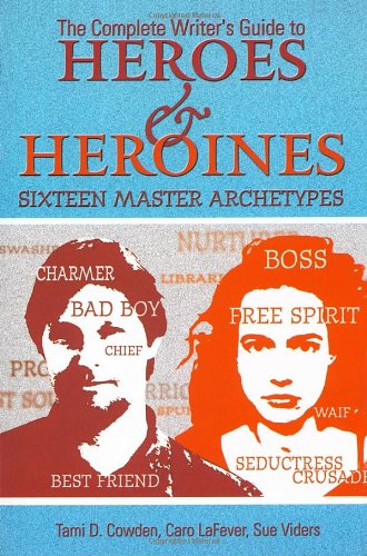 9781580650243: The Complete Writer's Guide to Heroes and Heroines: Sixteen Master Archetypes
