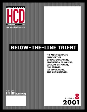 Below the Line Talent: The Most Complete Directory of Cinematographers, Production Designers, ...