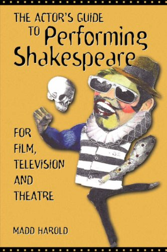 The Actor's Guide to Performing Shakespeare: Madd Harold