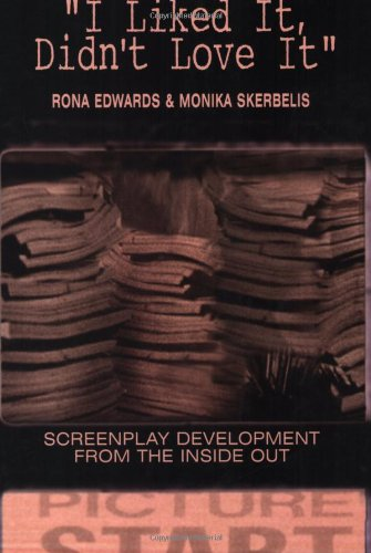 9781580650625: I Liked It, Didn't Love It: Screenplay Development from the Inside Out