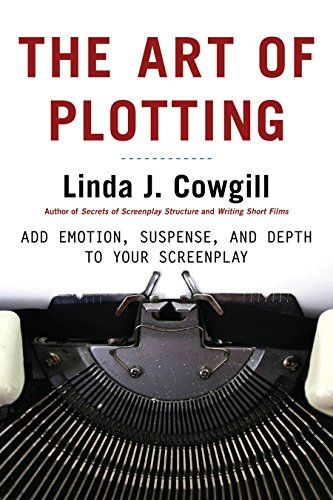 The Art of Plotting: Add Emotion, Suspense, and Depth to your Screenplay: Cowgill, Linda J.