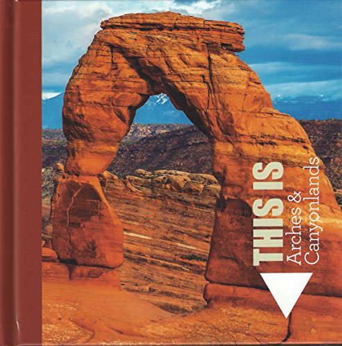 9781580711265: This Is Arches & Canyonlands