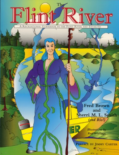 THE FLINT RIVER: A Recreational Guidebook to the Flint River and Environs.: Brown, Fred and Sherri ...