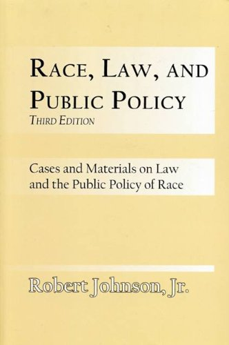 Race, Law and Public Policy-Third Edition: Robert Johnson Jr.