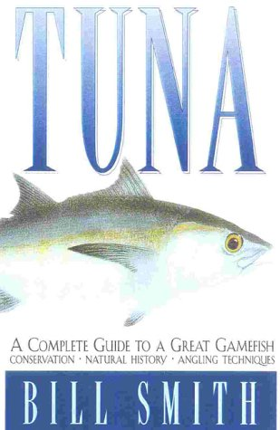 Tuna: An Angler's Guide to a Great Gamefish: Smith, Bill