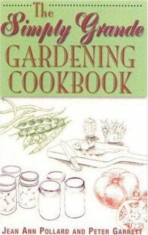 The Simply Grande Gardening Cookbook: Peter Garrett; Jean