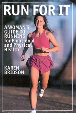 Run For It: A Woman's Guide to Running for Physical and Emotional Health: Karen Bridson