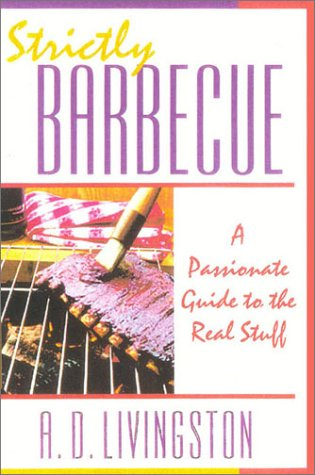 9781580801010: Strictly Barbecue: A Passionate Guide to the Real Stuff