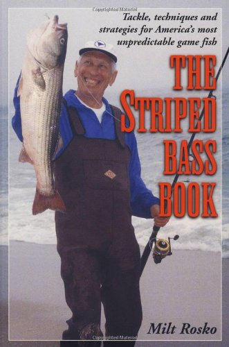 The Striped Bass Book: Tackle, Techniques and Strategies for America's Most Unpredictable Game...