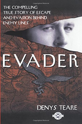 Evader: The CompellingTrue Story of Escape and Evasion Behind Enemy Lines: Teare, Denys