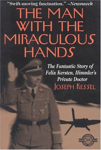 The Man With the Miraculous Hands: The Fantastic Story of Felix Kersten, Himmler's Private Doctor (Classics of War Series) (9781580801225) by Kessel, Joseph
