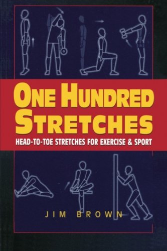 One Hundred Stretches: Head to Toe Stretches for Exercises & Sports: Head-to-Toe Stretches for ...