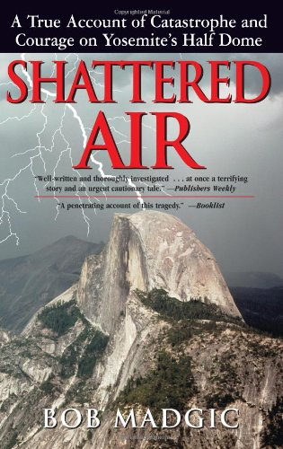 9781580801300: Shattered Air: A True Account of Catastrophe and Courage on Yosemite's Half Dome
