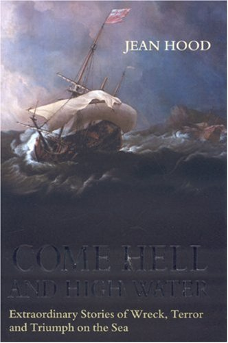 9781580801430: Come Hell and High Water: Extraordinary Stories of Wreck, Terror and Triumph on the Sea