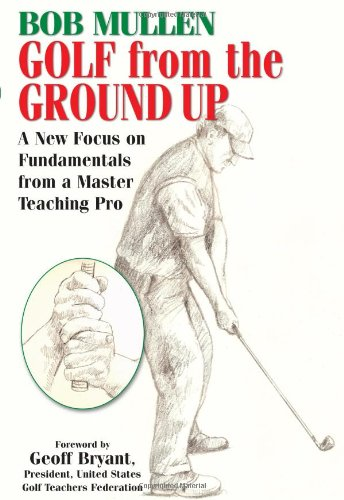 9781580801546: Golf from the Ground Up