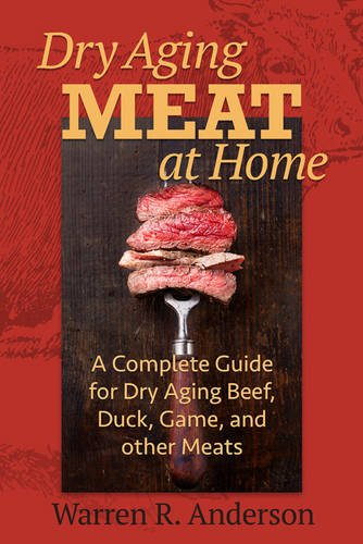 9781580801799: Dry Aging Meat at Home: A Complete Guide for Dry Aging Beef, Duck, Game, and Other Meat