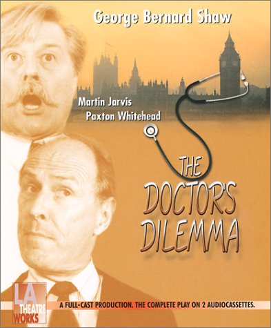 The Doctor's Dilemma: George Bernard Shaw, Shaw, George B