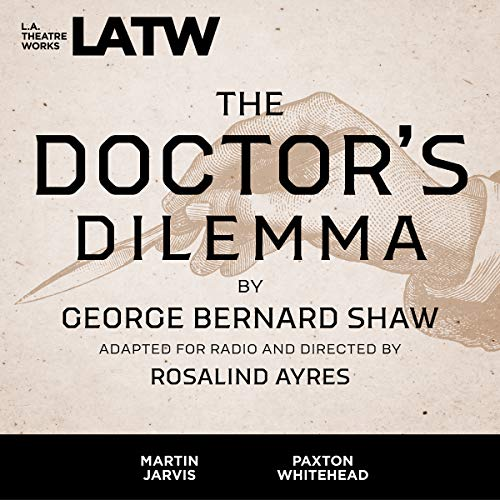 The Doctor's Dilemma (Library Edition Audio CDs): George Bernard Shaw