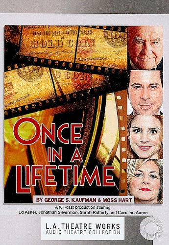 Once in a Lifetime (Library Edition Audio CDs) (L. A. Theatre Works) (9781580817295) by George S. Kaufman; Moss Hart; Caroline (ACT) Aaron; Edward (ACT) Asner