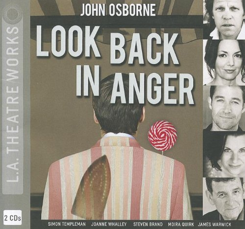 Look Back in Anger (L.A. Theatre Works Audio Theatre Collections): John Osborne