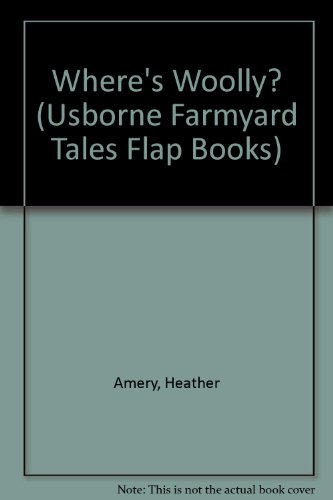 Where's Woolly? (Usborne Farmyard Tales Flap Books) (158086127X) by Heather Amery