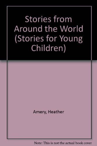Stories from Around the World (Stories for Young Children) (1580863302) by Amery, Heather