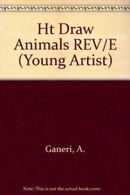 Ht Draw Animals REV/E (Young Artist): Ganeri, A., Tatchell, J.