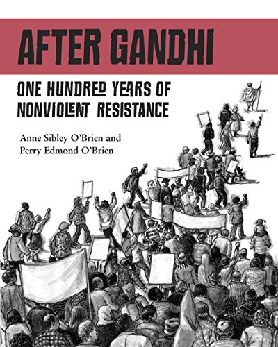 After Gandhi: One Hundred Years of Nonviolent Resistance: O'Brien, Anne Sibley