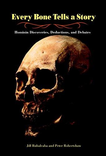 Every Bone Tells a Story: Hominin Discoveries,: Jill Rubalcaba, Peter