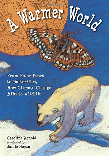 9781580892667: A Warmer World: From Polar Bears to Butterflies, How Climate Change Affects Wildlife (Junior Library Guild Selection (Charlesbridge Hardcover))