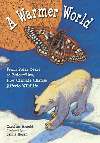 9781580892674: A Warmer World: From Polar Bears to Butterflies, How Climate Change Affects Wildlife