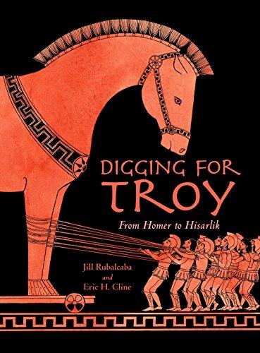 Digging for Troy : From Homer to Hisarlik - Eric H. Cline; Jill Rubalcaba