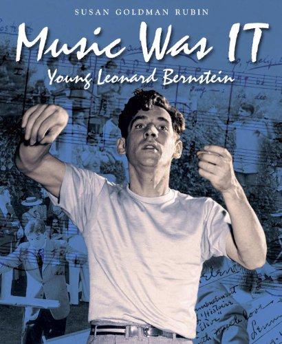 Music Was IT: Young Leonard Bernstein (Junior Library Guild Selection): Rubin, Susan Goldman