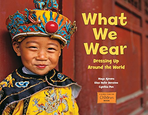 What We Wear: Dressing Up Around the World 9781580894173 A celebration of clothing in bright, beautiful photographs of exuberant and diverse children from around the world, WHAT WE WEAR: DRESSI