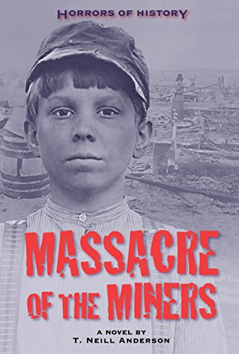 Horrors of History: Massacre of the Miners: Anderson, T. Neill