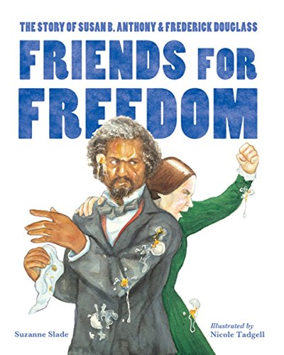 9781580895699: Friends for Freedom: The Story of Susan B. Anthony & Frederick Douglass