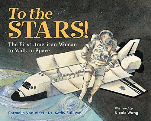 To the Stars! First American Woman to Walk in Space: Van Vleet, Carmella; Sullivan, Kathryn D.; ...