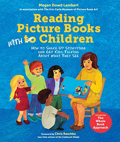 Reading Picture Books with Children: How to Shake Up Storytime and Get Kids Talking about What They...