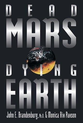 Dead Mars, Dying Earth: Brandenburg, John E.; Paxon, Minica Rix; Paxson, Monica Rix; Corrick, Steve