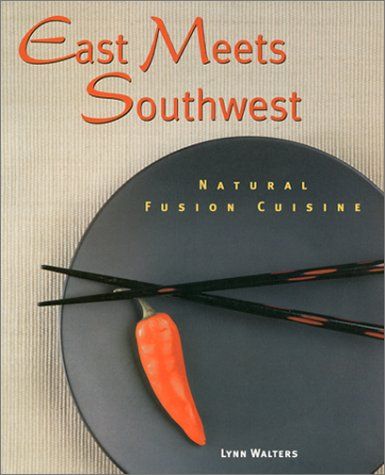 9781580910866: East Meets Southwest: Natural Fusion Cuisine