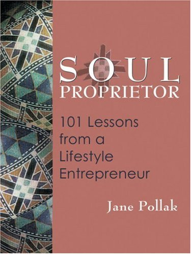 9781580911085: Soul Proprietor: 101 Lessons from a Lifestyle Entrepreneur