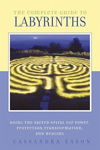 The Complete Guide to Labyrinths: Tapping the Sacred Spiral for Power, Protection, Transformation, and Healing (1580911269) by Cassandra Eason