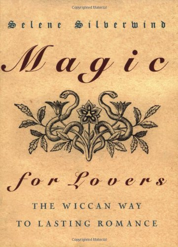 Magic for Lovers: The Wiccan Way to Lasting Romanc