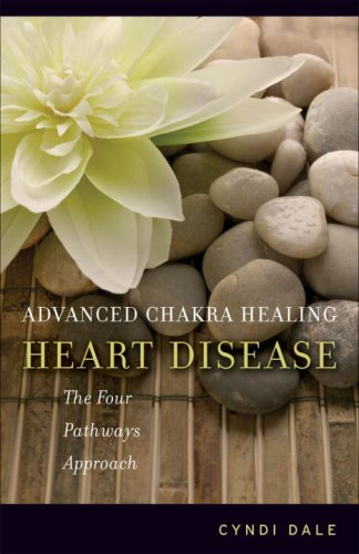 9781580911719: Advanced Chakra Healing: Heart Disease: The Four Pathways Approach