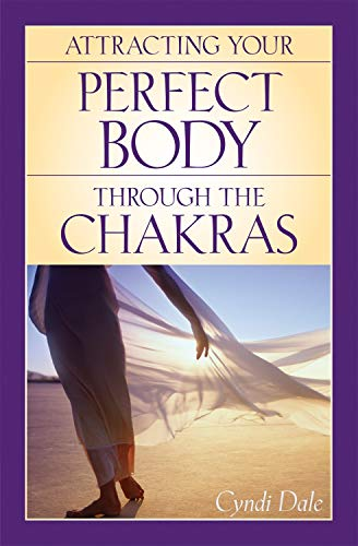 Attracting Your Perfect Body Through the Chakras: Dale, Cyndi