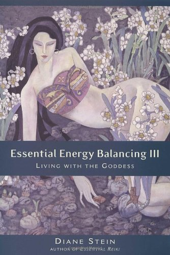 Essential Energy Balancing III: Living with the Goddess: Stein, Diane